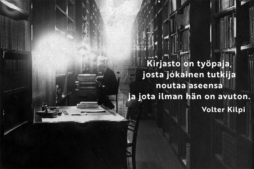 Kirjasto on työpaja, josta tutkija noutaa aseensa ja ilman hän on avuton. Volter Kilpi.